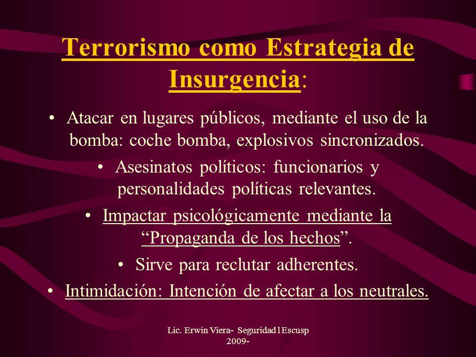 Lic. Erwin Viera- Seguridad l Escusp 2009- Método de Lucha: No hay distinción entre combatientes y no combatientes. Se centran en los targets civiles.