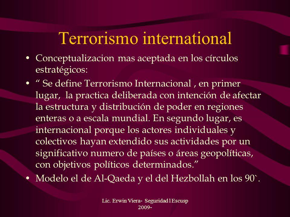 Lic. Erwin Viera- Seguridad l Escusp 2009- Diferencias y Tendencias del Terrorismo Internacional: Viejo terrorismo Estructura jerárquica Estructura de