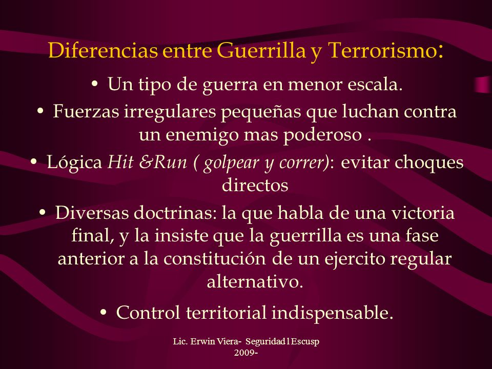 Lic. Erwin Viera- Seguridad l Escusp 2009- ¿Que es el Terrorismo? Una forma de hacer la guerra. Donde las circunstancias pesan mas que las opciones. V
