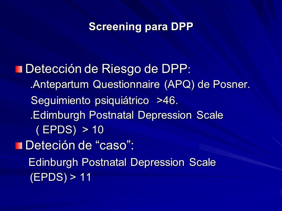 Screening para DPP Detección de Riesgo de DPP :.Antepartum Questionnaire (APQ) de Posner..Antepartum Questionnaire (APQ) de Posner. Seguimiento psiqui