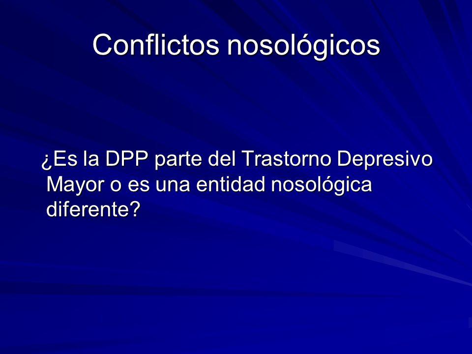Conflictos nosológicos ¿Es la DPP parte del Trastorno Depresivo Mayor o es una entidad nosológica diferente? ¿Es la DPP parte del Trastorno Depresivo