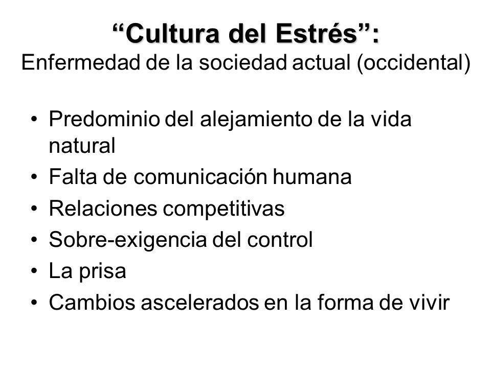 Cultura del Estrés: Cultura del Estrés: Enfermedad de la sociedad actual (occidental) Predominio del alejamiento de la vida natural Falta de comunicac