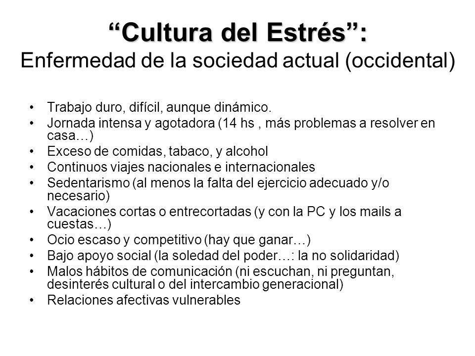Cultura del Estrés: Cultura del Estrés: Enfermedad de la sociedad actual (occidental) Trabajo duro, difícil, aunque dinámico. Jornada intensa y agotad
