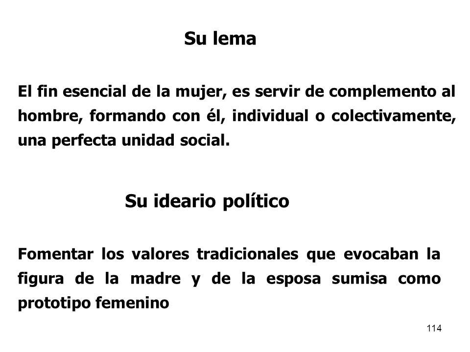 113 LA SECCIÓN FEMENINA DE FALANGE DE LA J.O.N.S. Y LA S.F. 1934-1959 Su objetivo Fomentar en las mujeres el espíritu nacionalsindicalista