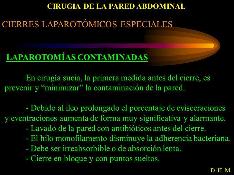 CIRUGIA DE LA PARED ABDOMINAL D. H. M. CIERRES LAPAROTÓMICOS ESPECIALES LAPAROTOMÍAS CONTAMINADAS En cirugía sucia, la primera medida antes del cierre