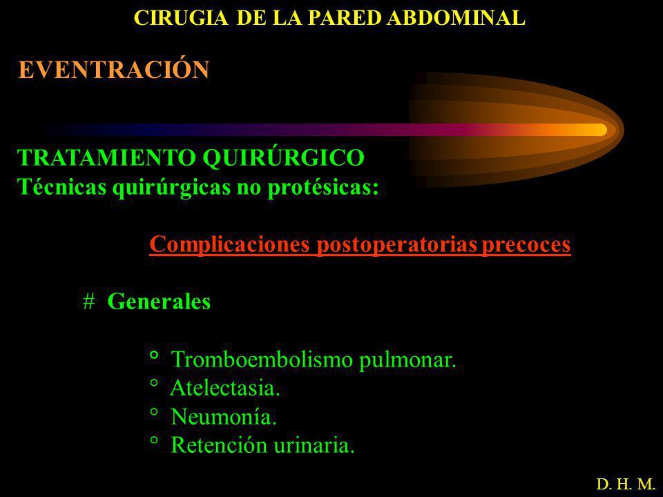 CIRUGIA DE LA PARED ABDOMINAL D. H. M. EVENTRACIÓN TRATAMIENTO QUIRÚRGICO Técnicas quirúrgicas no protésicas: Complicaciones postoperatorias precoces