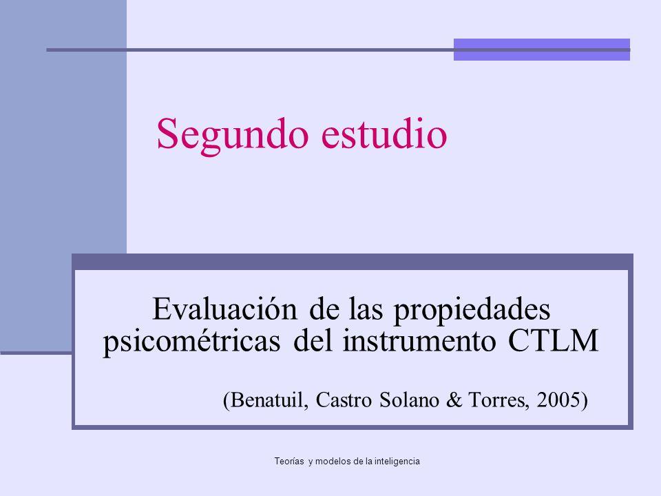 Teorías y modelos de la inteligencia Segundo estudio Evaluación de las propiedades psicométricas del instrumento CTLM (Benatuil, Castro Solano & Torre