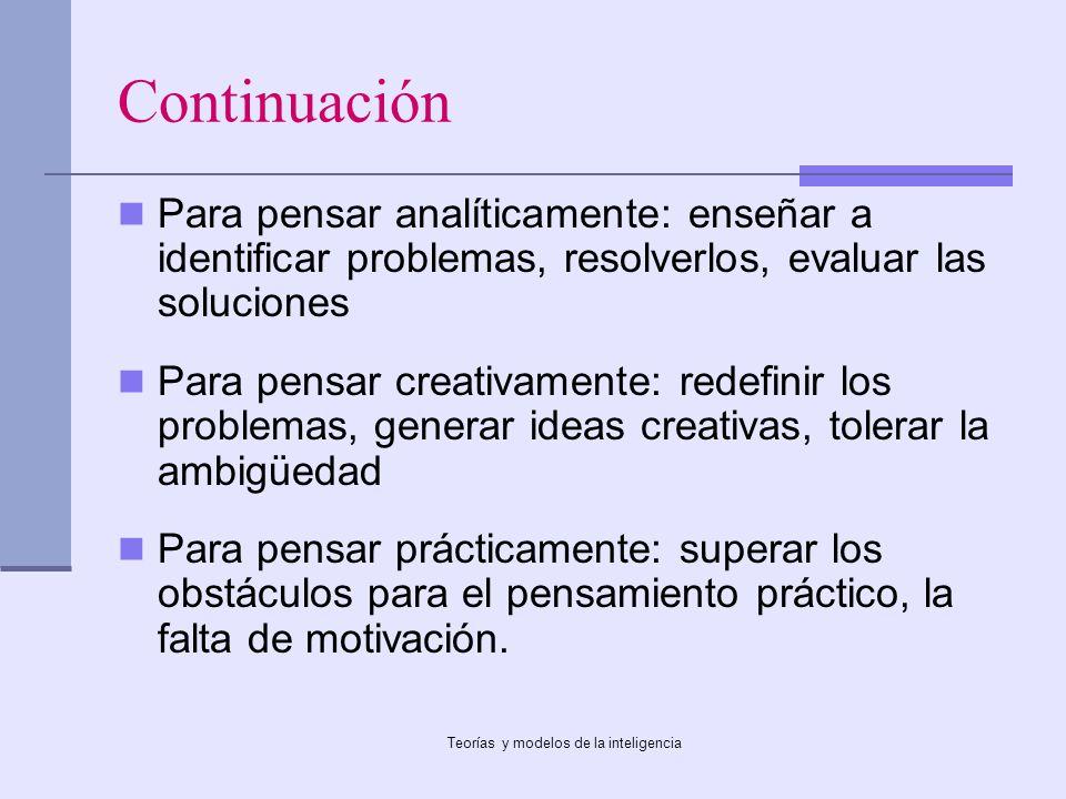 Teorías y modelos de la inteligencia Continuación Para pensar analíticamente: enseñar a identificar problemas, resolverlos, evaluar las soluciones Par