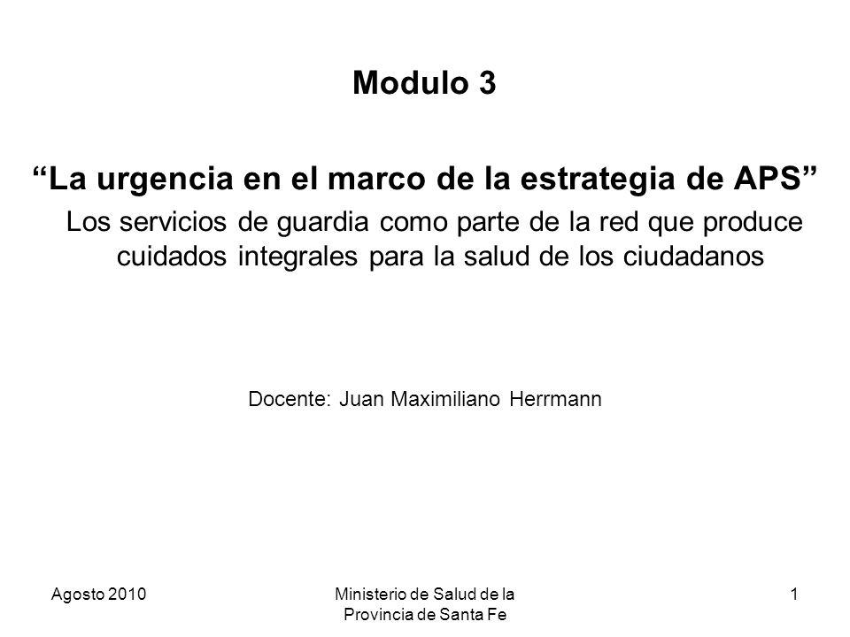 Agosto 2010Ministerio de Salud de la Provincia de Santa Fe 1 Modulo 3 La urgencia en el marco de la estrategia de APS Los servicios de guardia como pa