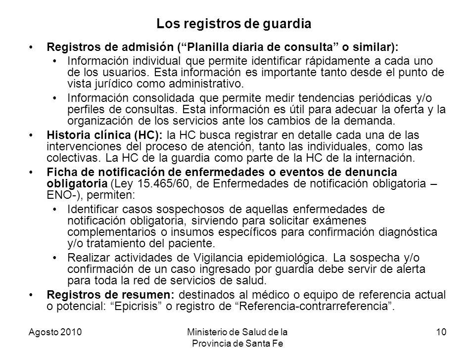 Agosto 2010Ministerio de Salud de la Provincia de Santa Fe 10 Los registros de guardia Registros de admisión (Planilla diaria de consulta o similar):