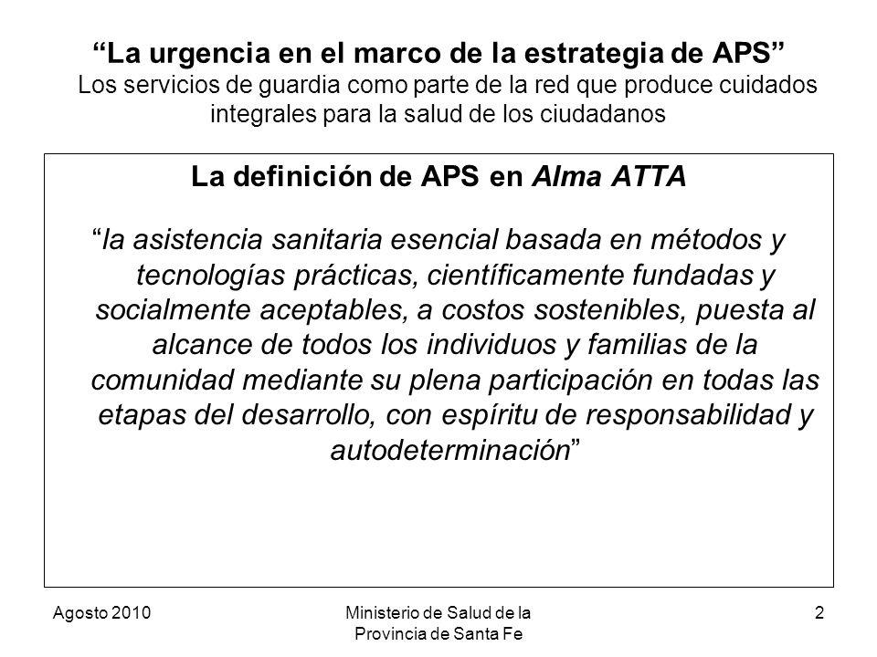 Agosto 2010Ministerio de Salud de la Provincia de Santa Fe 2 La urgencia en el marco de la estrategia de APS Los servicios de guardia como parte de la