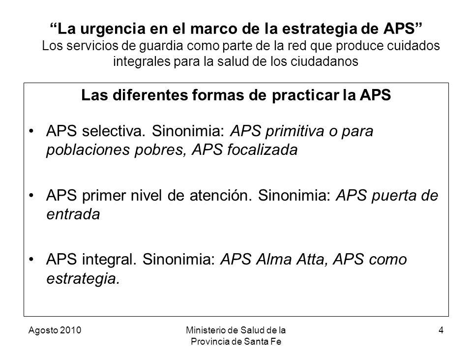 Agosto 2010Ministerio de Salud de la Provincia de Santa Fe 4 La urgencia en el marco de la estrategia de APS Los servicios de guardia como parte de la