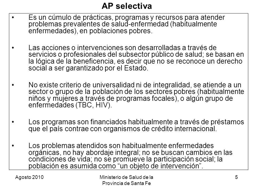 Agosto 2010Ministerio de Salud de la Provincia de Santa Fe 5 AP selectiva Es un cúmulo de prácticas, programas y recursos para atender problemas preva