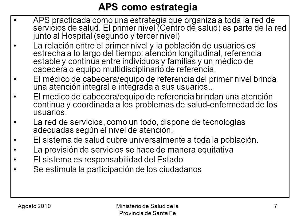 Agosto 2010Ministerio de Salud de la Provincia de Santa Fe 7 APS como estrategia APS practicada como una estrategia que organiza a toda la red de serv