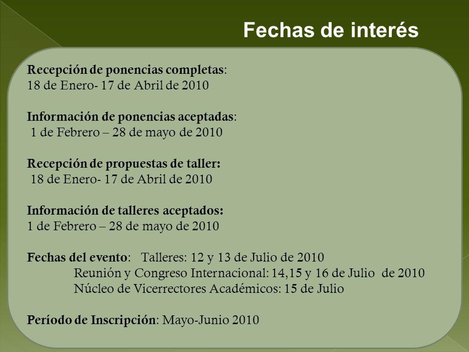 Recepción de ponencias completas : 18 de Enero- 17 de Abril de 2010 Información de ponencias aceptadas : 1 de Febrero – 28 de mayo de 2010 Recepción d
