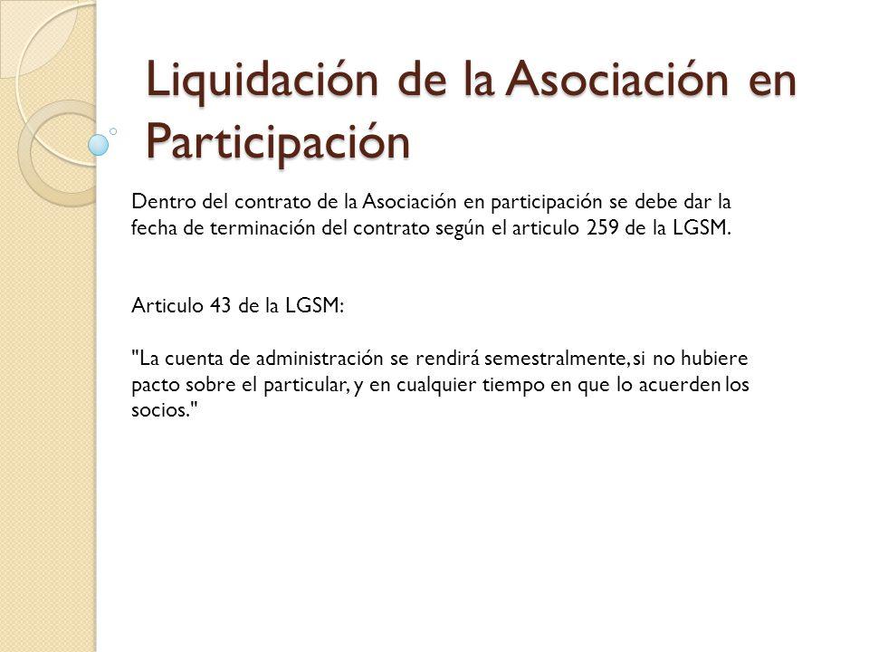 Liquidación de la Asociación en Participación Dentro del contrato de la Asociación en participación se debe dar la fecha de terminación del contrato s
