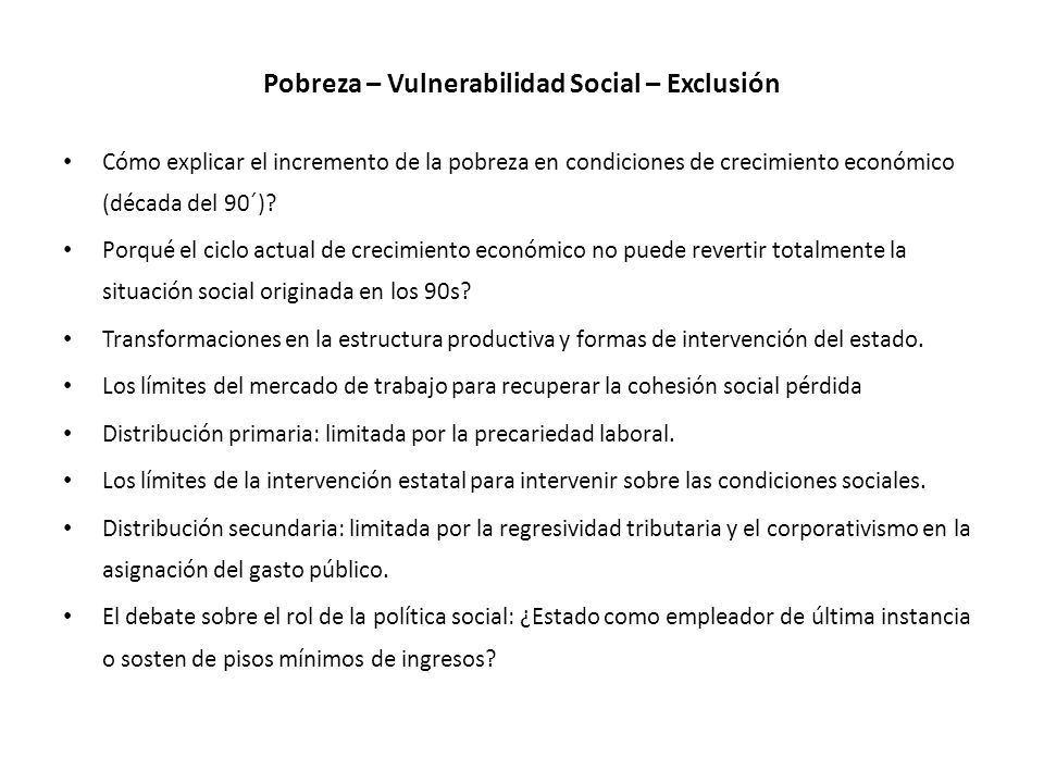 Pobreza – Vulnerabilidad Social – Exclusión Cómo explicar el incremento de la pobreza en condiciones de crecimiento económico (década del 90´).