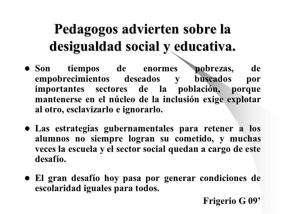 Pedagogos advierten sobre la desigualdad social y educativa. Son tiempos de enormes pobrezas, de empobrecimientos deseados y buscados por importantes