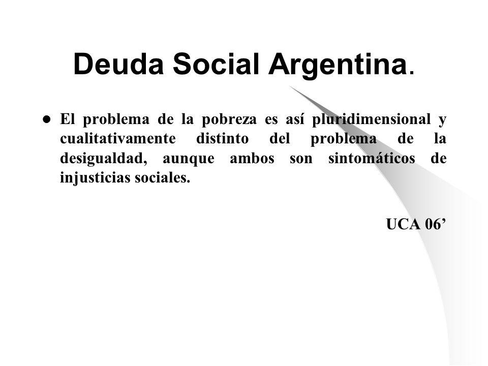 Deuda Social Argentina. El problema de la pobreza es así pluridimensional y cualitativamente distinto del problema de la desigualdad, aunque ambos son