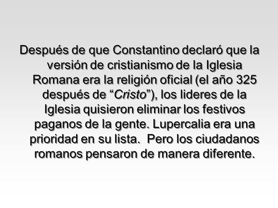 Después de que Constantino declaró que la versión de cristianismo de la Iglesia Romana era la religión oficial (el año 325 después de Cristo), los lid