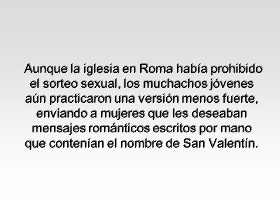Aunque la iglesia en Roma había prohibido el sorteo sexual, los muchachos jóvenes aún practicaron una versión menos fuerte, enviando a mujeres que les
