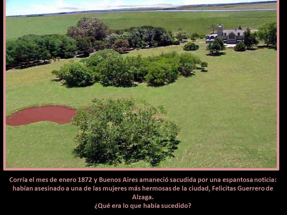 Corría el mes de enero 1872 y Buenos Aires amaneció sacudida por una espantosa noticia: habían asesinado a una de las mujeres más hermosas de la ciudad, Felicitas Guerrero de Alzaga.