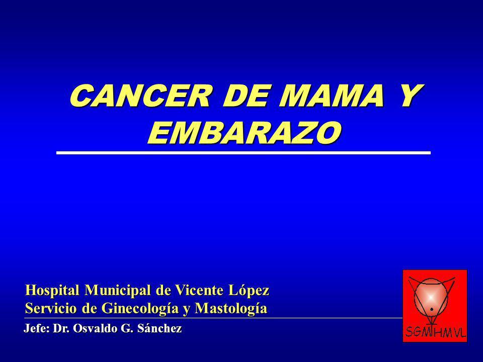 Jefe: Dr. Osvaldo G. Sánchez Hospital Municipal de Vicente López Servicio de Ginecología y Mastología CANCER DE MAMA Y EMBARAZO