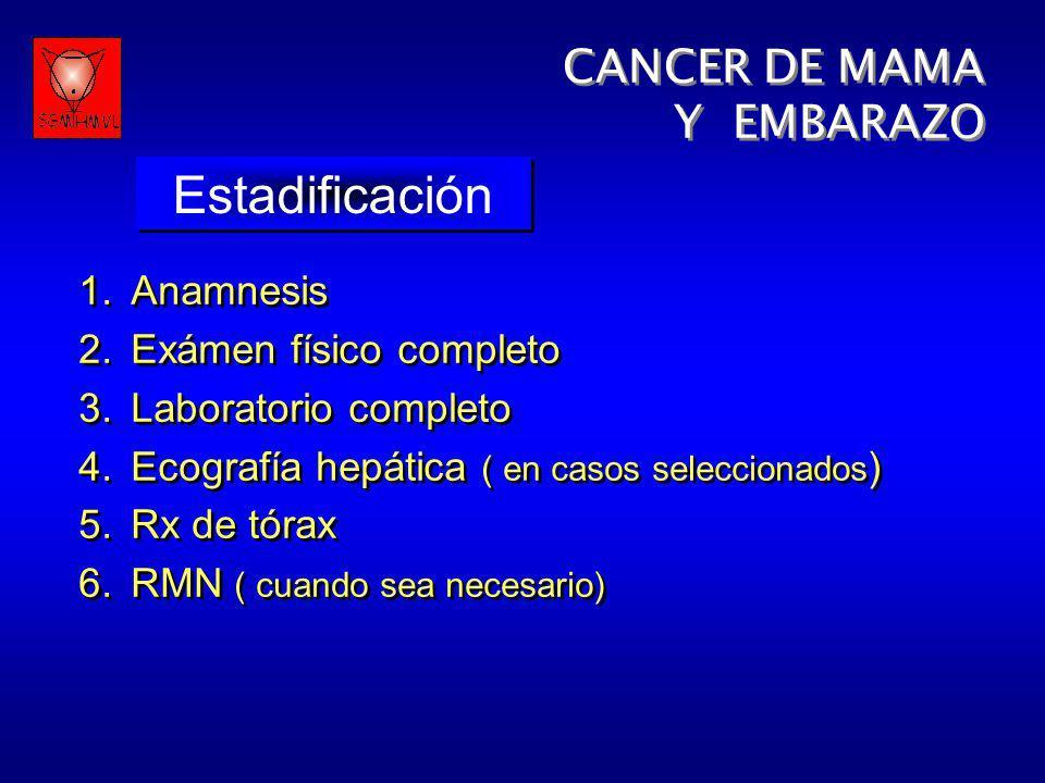 CANCER DE MAMA Y EMBARAZO CANCER DE MAMA Y EMBARAZO Estadificación 1.Anamnesis 2.Exámen físico completo 3.Laboratorio completo 4.Ecografía hepática (