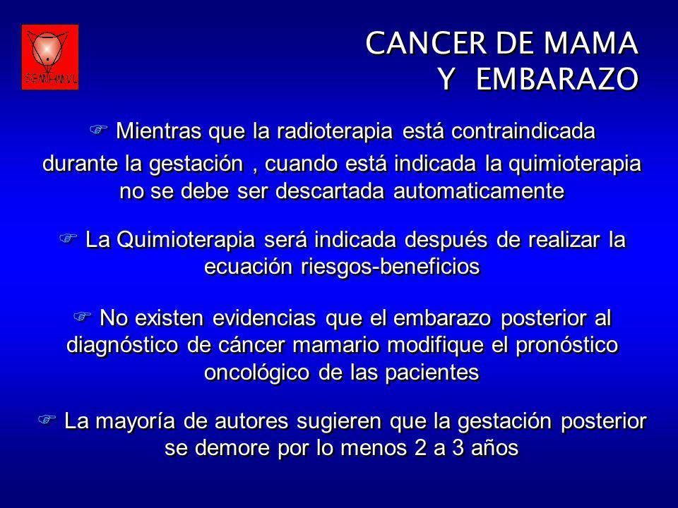 CANCER DE MAMA Y EMBARAZO CANCER DE MAMA Y EMBARAZO Mientras que la radioterapia está contraindicada durante la gestación, cuando está indicada la qui