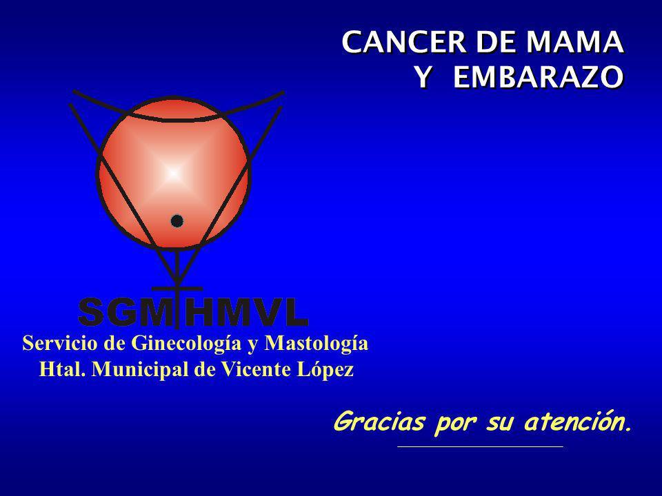 Gracias por su atención. Servicio de Ginecología y Mastología Htal. Municipal de Vicente López CANCER DE MAMA Y EMBARAZO CANCER DE MAMA Y EMBARAZO