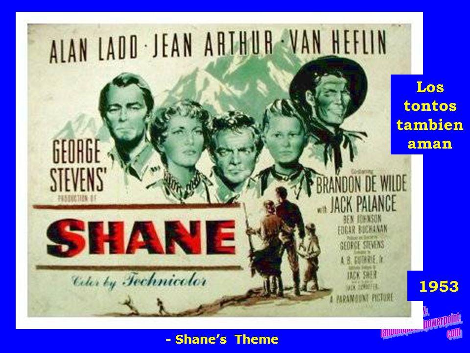 1953 Los tontos tambien aman - Shanes Theme