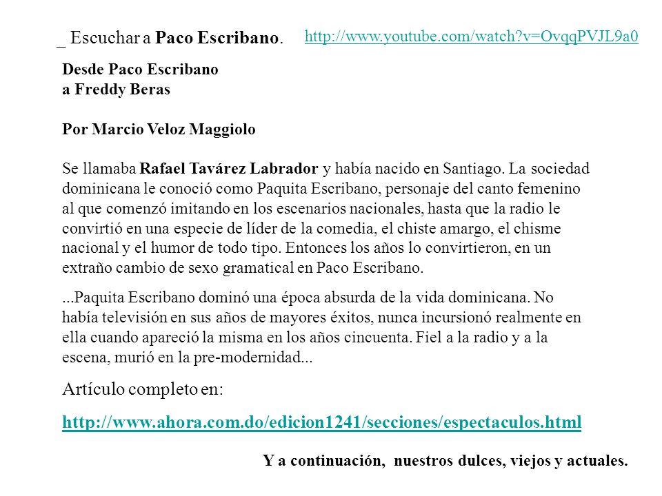 Desde Paco Escribano a Freddy Beras Por Marcio Veloz Maggiolo Se llamaba Rafael Tavárez Labrador y había nacido en Santiago. La sociedad dominicana le