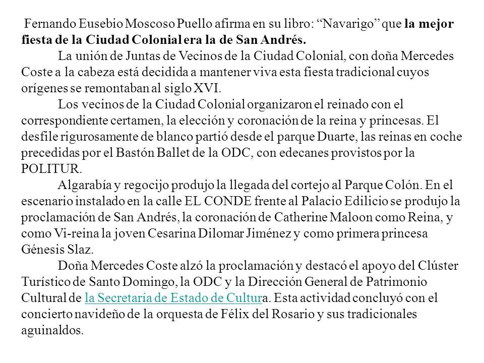 Fernando Eusebio Moscoso Puello afirma en su libro: Navarigo que la mejor fiesta de la Ciudad Colonial era la de San Andrés. La unión de Juntas de Vec