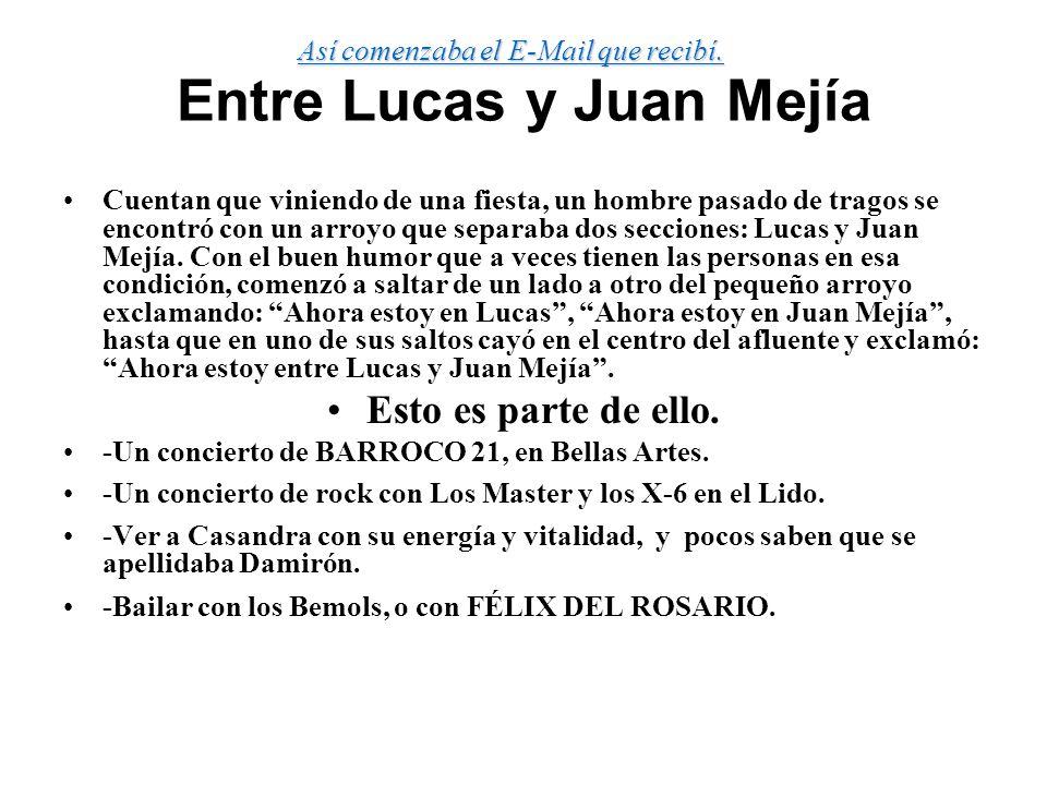 Entre Lucas y Juan Mejía Cuentan que viniendo de una fiesta, un hombre pasado de tragos se encontró con un arroyo que separaba dos secciones: Lucas y
