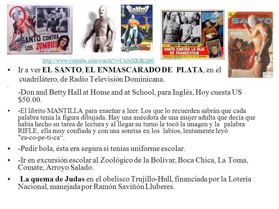 Ir a ver EL SANTO, EL ENMASCARADO DE PLATA, en el cuadrilátero, de Radio Televisión Dominicana. -Don and Betty Hall at Home and at School, para Inglés
