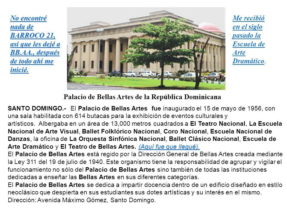 Palacio de Bellas Artes de la República Dominicana (Aquí fue que llegué). SANTO DOMINGO.- El Palacio de Bellas Artes fue inaugurado el 15 de mayo de 1