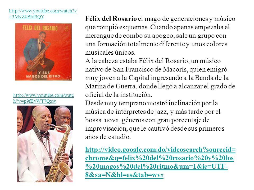 Félix del Rosario el mago de generaciones y músico que rompió esquemas. Cuando apenas empezaba el merengue de combo su apogeo, sale un grupo con una f