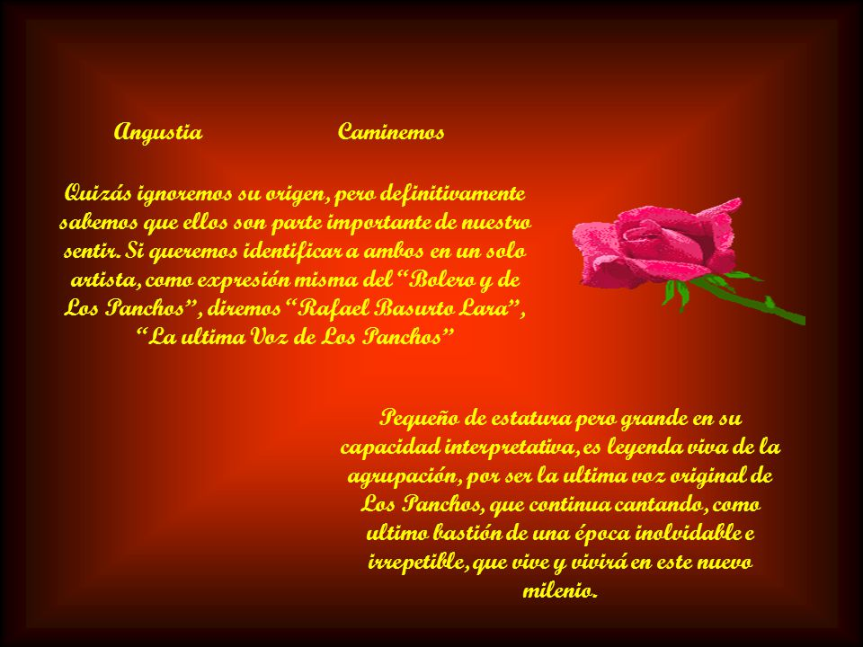 Angustia Hay un sonido que es sinónimo de intimidad de pasión de amor, sus compases se mueven al ritmo del corazón, su nombre.., Bolero. El encierra s