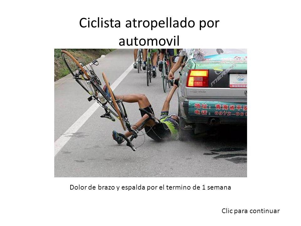 Ciclista atropellado por automovil Dolor de brazo y espalda por el termino de 1 semana Clic para continuar