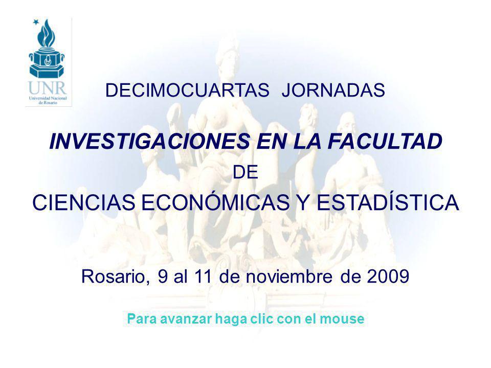 DECIMOCUARTAS JORNADAS INVESTIGACIONES EN LA FACULTAD DE CIENCIAS ECONÓMICAS Y ESTADÍSTICA Rosario, 9 al 11 de noviembre de 2009 Para avanzar haga cli