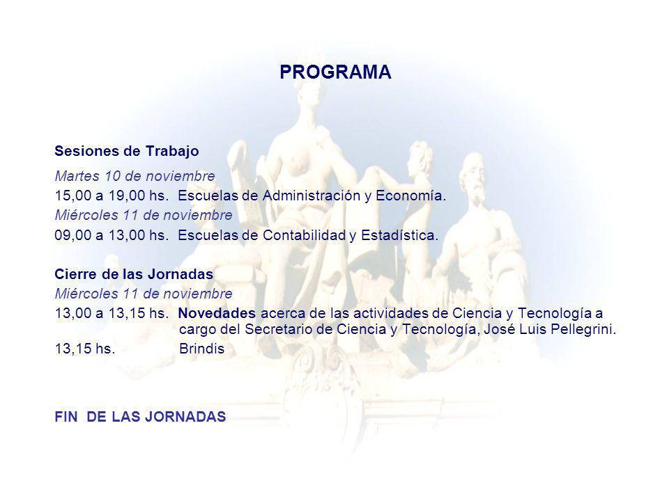 PROGRAMA Sesiones de Trabajo Martes 10 de noviembre 15,00 a 19,00 hs. Escuelas de Administración y Economía. Miércoles 11 de noviembre 09,00 a 13,00 h