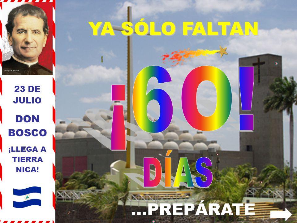 YA SÓLO FALTAN 23 DE JULIO DON BOSCO ¡LLEGA A TIERRA NICA! …PREPÁRATE