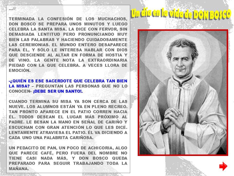 …/// TERMINADA LA CONFESIÓN DE LOS MUCHACHOS, DON BOSCO SE PREPARA UNOS MINUTOS Y LUEGO CELEBRA LA SANTA MISA.