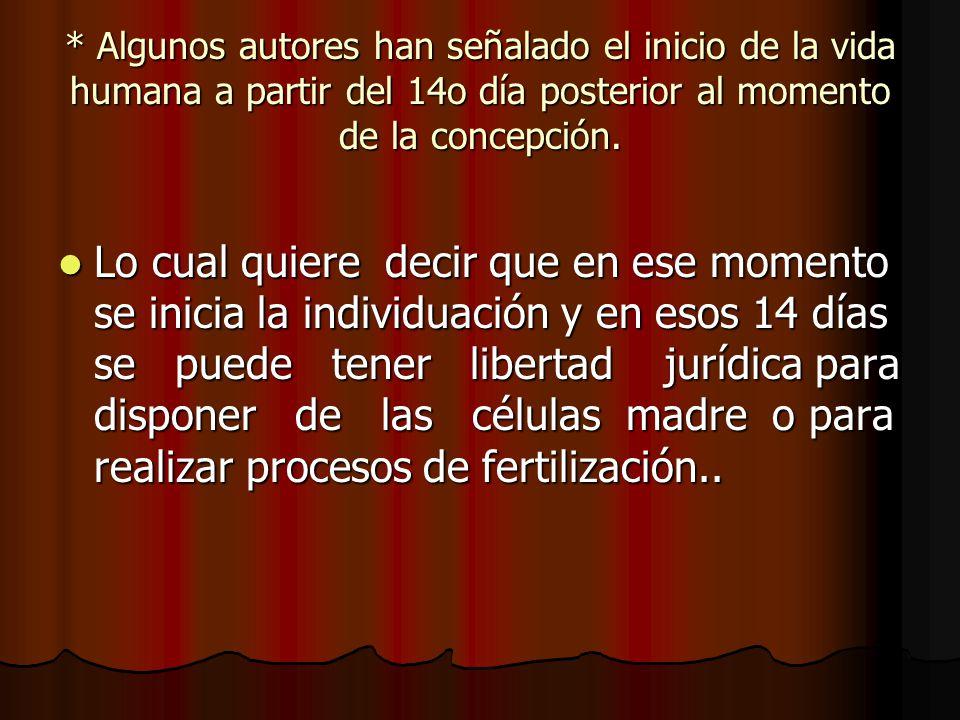 * Algunos autores han señalado el inicio de la vida humana a partir del 14o día posterior al momento de la concepción.