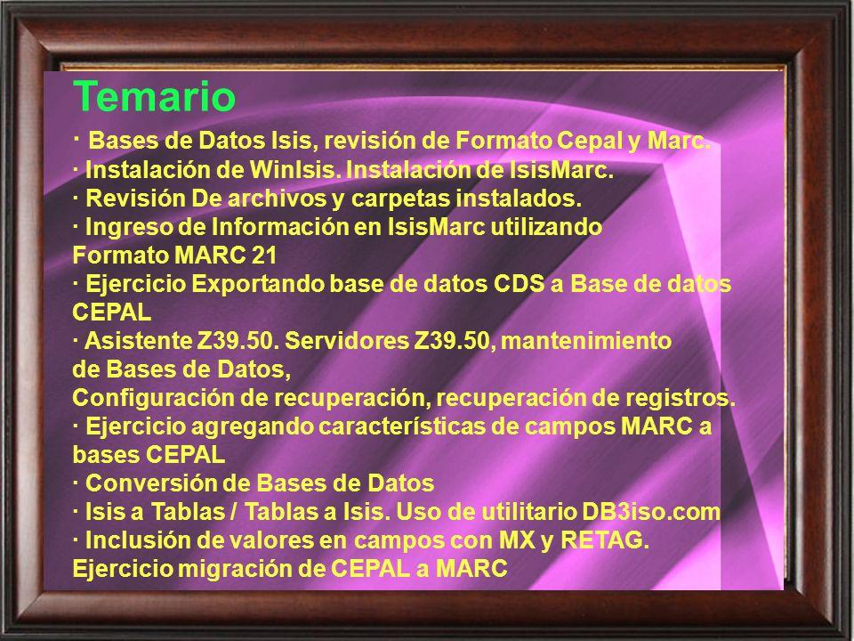 Temario · Bases de Datos Isis, revisión de Formato Cepal y Marc. · Instalación de WinIsis. Instalación de IsisMarc. · Revisión De archivos y carpetas