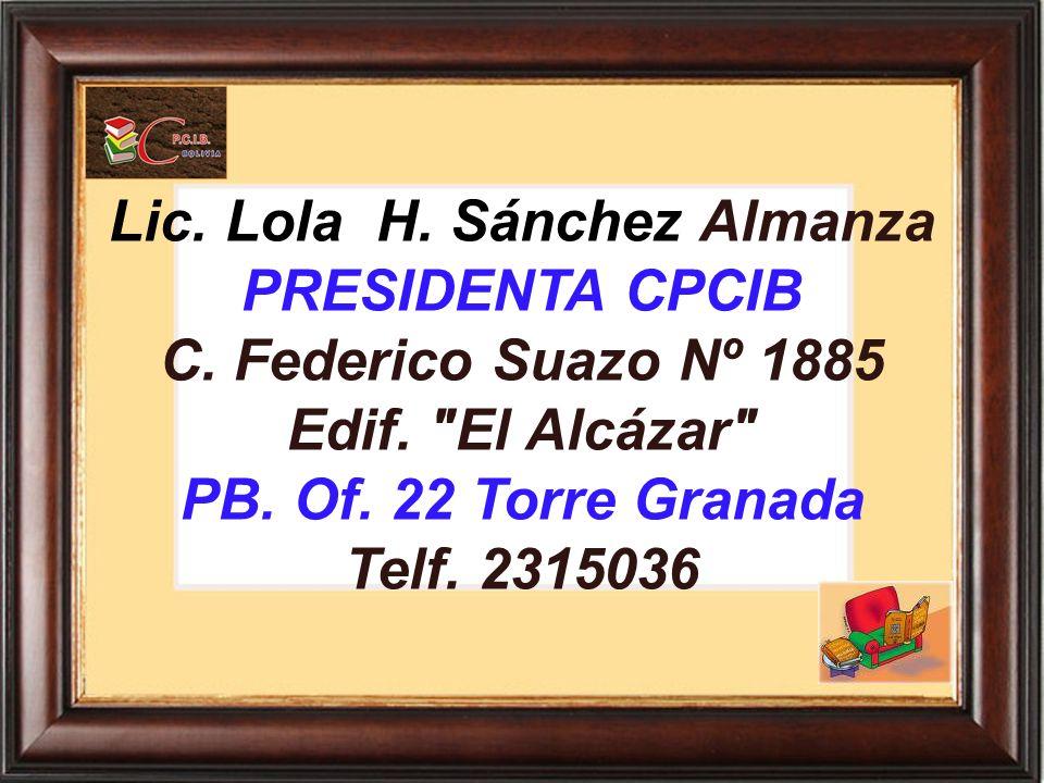 Lic. Lola H. Sánchez Almanza PRESIDENTA CPCIB C. Federico Suazo Nº 1885 Edif.