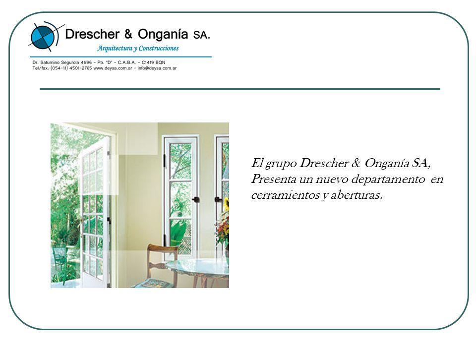 El grupo Drescher & Onganía SA, Presenta un nuevo departamento en cerramientos y aberturas.