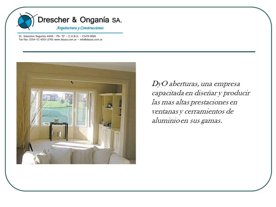 DyO aberturas, una empresa capacitada en diseñar y producir las mas altas prestaciones en ventanas y cerramientos de aluminio en sus gamas.