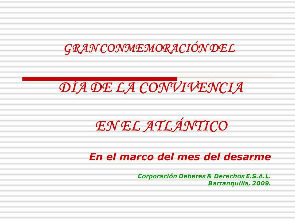 GRAN CONMEMORACIÓN DEL DÍA DE LA CONVIVENCIA EN EL ATLÁNTICO En el marco del mes del desarme Corporación Deberes & Derechos E.S.A.L.