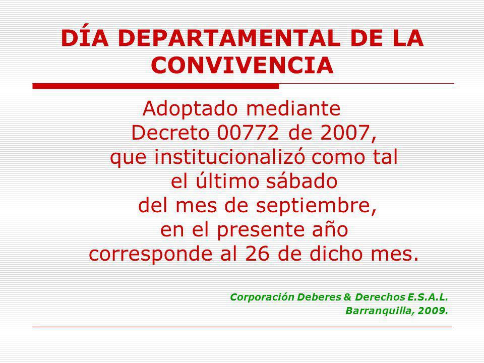 DÍA DEPARTAMENTAL DE LA CONVIVENCIA Adoptado mediante Decreto 00772 de 2007, que institucionalizó como tal el último sábado del mes de septiembre, en el presente año corresponde al 26 de dicho mes.